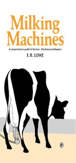 Milking Machines : A Comprehensive Guide for Farmers, Herdsmen and Students - F. R. Lowe