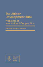 The African Development Bank : Problems of International Cooperation - Kwame Donkoh Fordwor