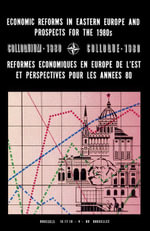 Economic Reforms in Eastern Europe and Prospects for the 1980s : Colloquium, 16-18 April 1980 - Unknown Author