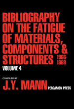Bibliography on the Fatigue of Materials, Components and Structures : Volume 4 - J. Y. Mann