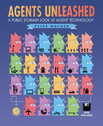 Agents Unleashed : A Public Domain Look at Agent Technology - Peter Wayner