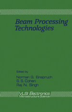 Beam Processing Technologies : VLSI Electronics Microstructure Science, Vol. 21