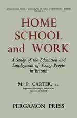 Home, School and Work : A Study of the Education and Employment of Young People in Britain - M. P. Carter