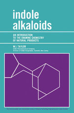 Indole Alkaloids : An Introduction to the Enamine Chemistry of Natural Products - W. I. Taylor