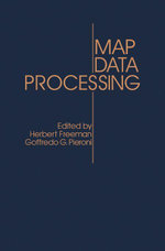 Map Data Processing : Proceedings of a NATO Advanced Study Institute on Map Data Processing Held in Maratea, Italy, June 18-29, 1979
