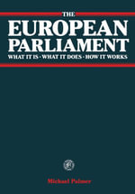 The European Parliament : What It Is · What It Does · How It Works - Michael Palmer