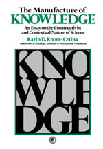 The Manufacture of Knowledge : An Essay on the Constructivist and Contextual Nature of Science - K.D. Knorr-Cetina