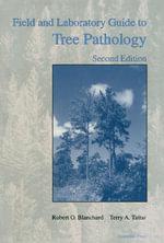 Field and Laboratory Guide to Tree Pathology - Robert O. Blanchard