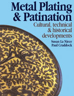 Metal Plating and Patination : Cultural, technical and historical developments