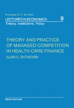 Theory and Practice of Managed Competition in Health Care Finance - A.C. Enthoven