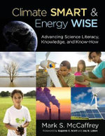 Climate Smart & Energy Wise : Advancing Science Literacy, Knowledge, and Know-How - Mark S. McCaffrey