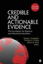 Credible and Actionable Evidence : The Foundation for Rigorous and Influential Evaluations
