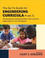 The Go-to Guide for Engineering Curricula, PreK-5 : Choosing and Using the Best Instructional Materials for Your Students