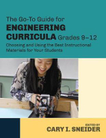 The Go-to Guide for Engineering Curricula: Grades 9-12 : Choosing and Using the Best Instructional Materials for Your Students