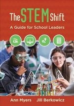 The STEM Shift : A Guide for School Leaders - Ann P. Myers