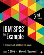 IBM SPSS by Example : A Practical Guide to Statistical Data Analysis - Alan C. Elliott