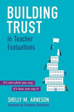 Building Trust in Teacher Evaluations : It's Not What You Say; it's How You Say it - Mary Shelly Arneson