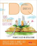 Text-Dependent Questions: Grades K-5 : Pathways to Close and Critical Reading - Douglas Fisher