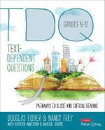 Text-Dependent Questions: Grades 6-12 : Pathways to Close and Critical Reading - Douglas Fisher