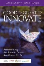 Good to Great to Innovate : Recalculating the Route to Career Readiness, K-12+ - Lyn Sharratt