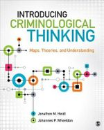 Introducing Criminological Thinking : Maps, Theories, and Understanding - Jonathon M. Heidt