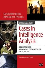 Cases in Intelligence Analysis : Structured Analytic Techniques in Action - Sarah M. Beebe