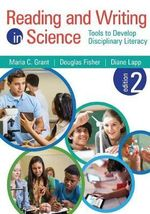Reading and Writing in Science : Tools to Develop Disciplinary Literacy - Maria C. Grant
