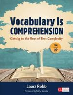 Vocabulary is Comprehension : Getting to the Root of Text Complexity - Laura Robb