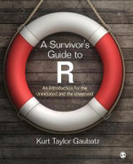 A Survivor's Guide to R : An Introduction for the Uninitiated and the Unnerved - Kurt Taylor Gaubatz
