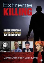 Extreme Killing : Understanding Serial and Mass Murder - James Alan Fox
