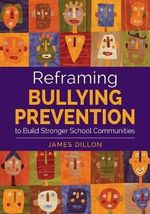 Reframing Bullying Prevention to Build Stronger School Communities - James E. Dillon