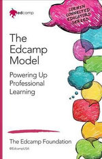 The Edcamp Model : Powering Up Professional Learning - Kristen N Swanson
