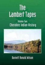 The Lambert Tapes - Volume Two : Cherokee Indian History - Barnett Ronald Wilson
