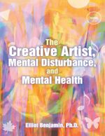 The Creative Artist, Mental Disturbance, and Mental Health - Ph.D., Elliot Benjamin