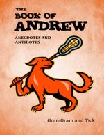 The Book of Andrew : Anecdotes and Antidotes - GramGram and Tick