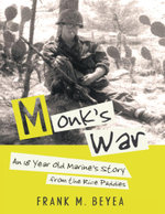 Monk's War : An 18 Year Old Marine's Story from the Rice Paddies - Frank M. Beyea
