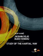 Jikishin Dojo Budo Kenshu - Study of the Martial Way - Filip Mari
