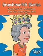Grand Ma Ma Stories : Grand Ma Ma's Adventures with Her Grand Grand Girls - GigiK