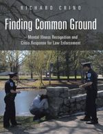 Finding Common Ground : Mental Illness Recognition and Crisis Response for Law Enforcement - Richard Crino