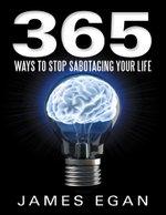 365 Ways to Stop Sabotaging Your Life - James Egan