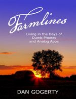 Farmlines : Living In the Days of Dumb Phones and Analog Apps - Dan Gogerty