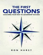 The First Questions : Coaching Your Way to Leadership Success - Ron Hurst