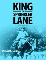 King of Sprinkler Lane : A Charmed Life - Michael R. Gardner