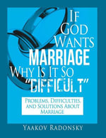 If God Wants Marriage Why Is It So Difficult : Problems, Difficulties, and Solutions About Marriage - Yaakov Radonsky