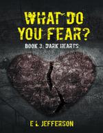 What Do You Fear? Book 3 : Dark Hearts - E. L Jefferson