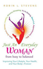 Just an Everyday Woman : Improving Your Lifestyle, Your Health, and Your Body-Forever - Robin L Stevens