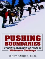Pushing Boundaries : Students Remember 30 Years of Wilderness Challenge - Ed.D., Jerry Barker