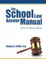 The School Law Answer Manual : 2014-15 Florida Edition - Esq., Douglas G. Griffin