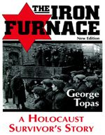 The Iron Furnace : A Holocaust Survivor's Story (New Edition) - George Topas