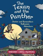 The Texan and the Panther : Dexter and Samantha's Halloween Adventure - Barbara Carey-Rydberg